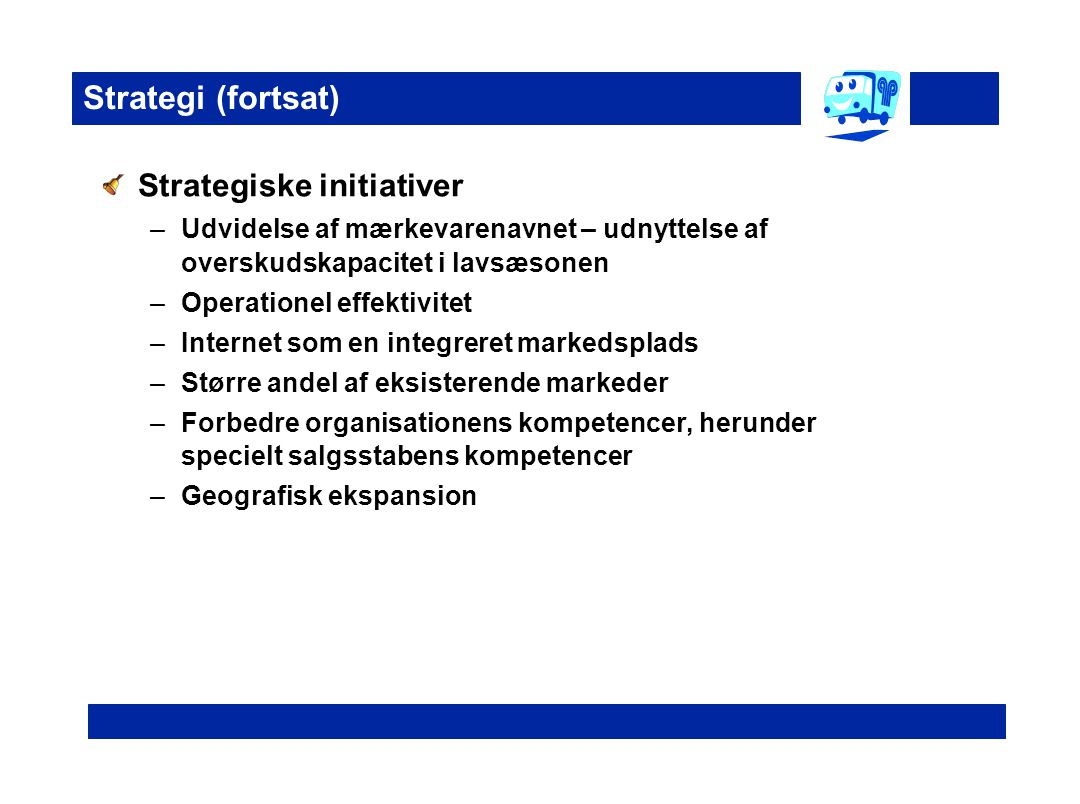 Strategi (fortsat) Strategiske initiativer