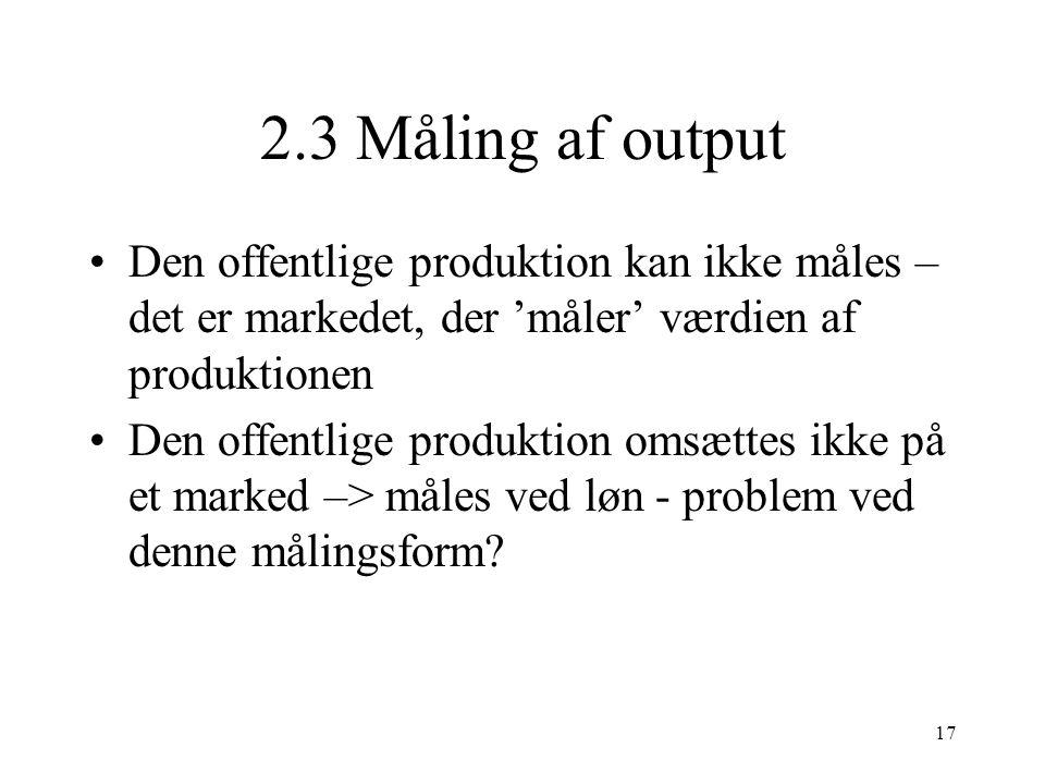 2.3 Måling af output Den offentlige produktion kan ikke måles – det er markedet, der 'måler' værdien af produktionen.