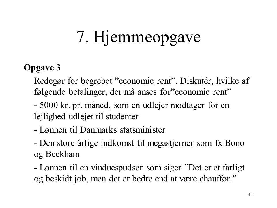7. Hjemmeopgave Opgave 3. Redegør for begrebet economic rent . Diskutér, hvilke af følgende betalinger, der må anses for economic rent