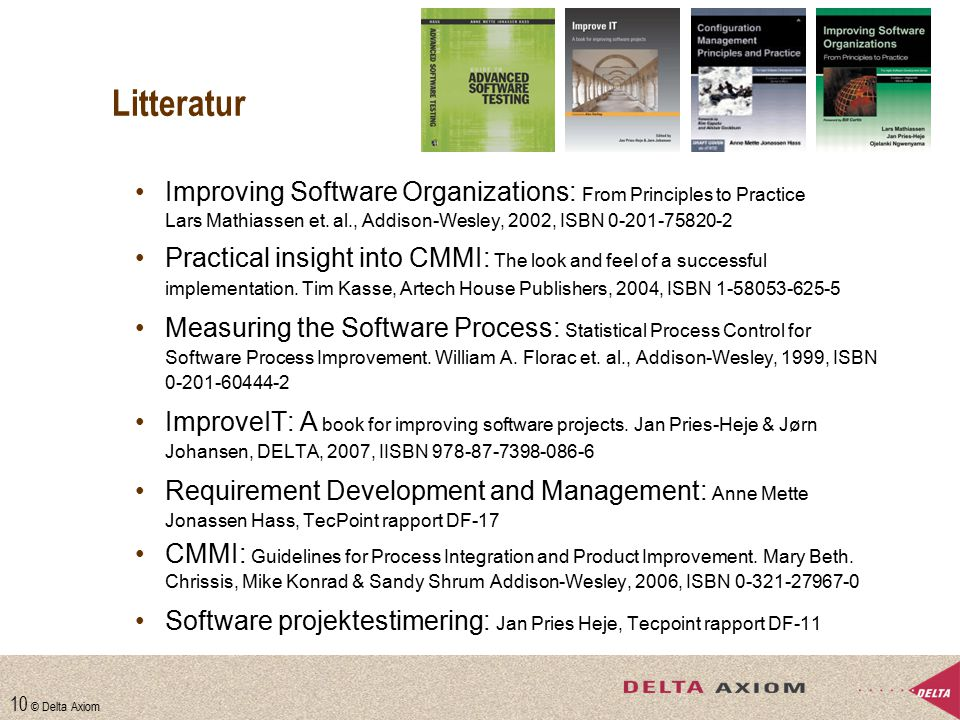 Litteratur Improving Software Organizations: From Principles to Practice. Lars Mathiassen et. al., Addison-Wesley, 2002, ISBN 0-201-75820-2.
