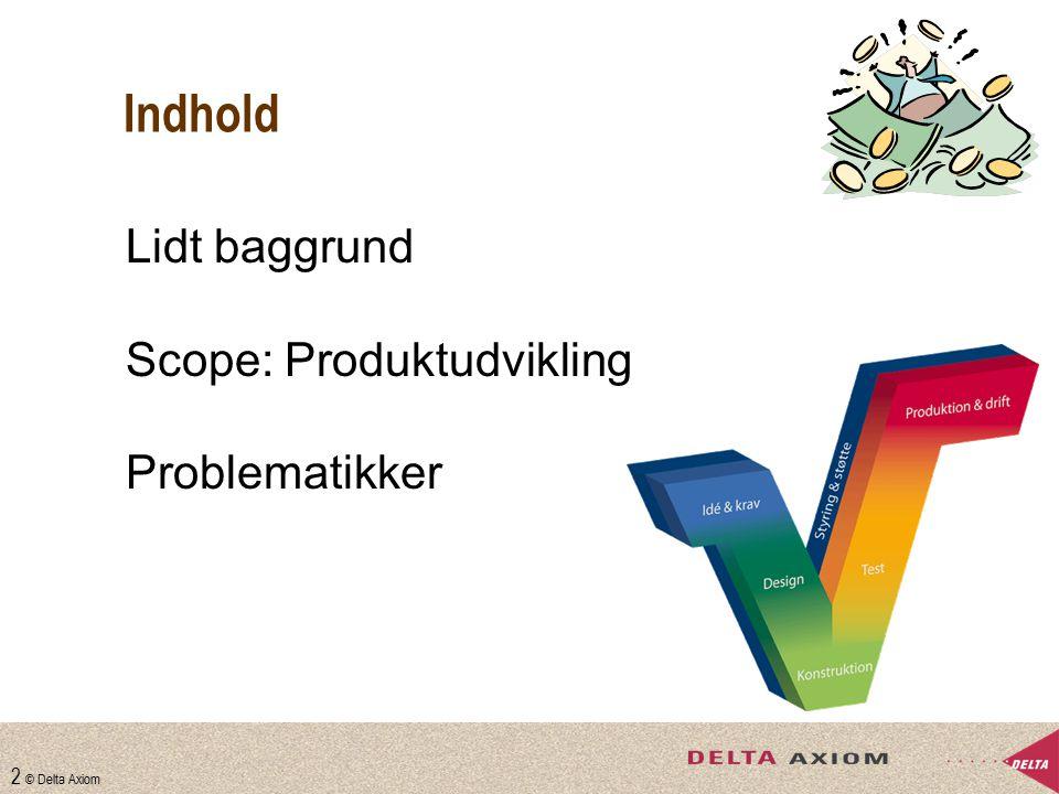 Indhold Lidt baggrund Scope: Produktudvikling Problematikker