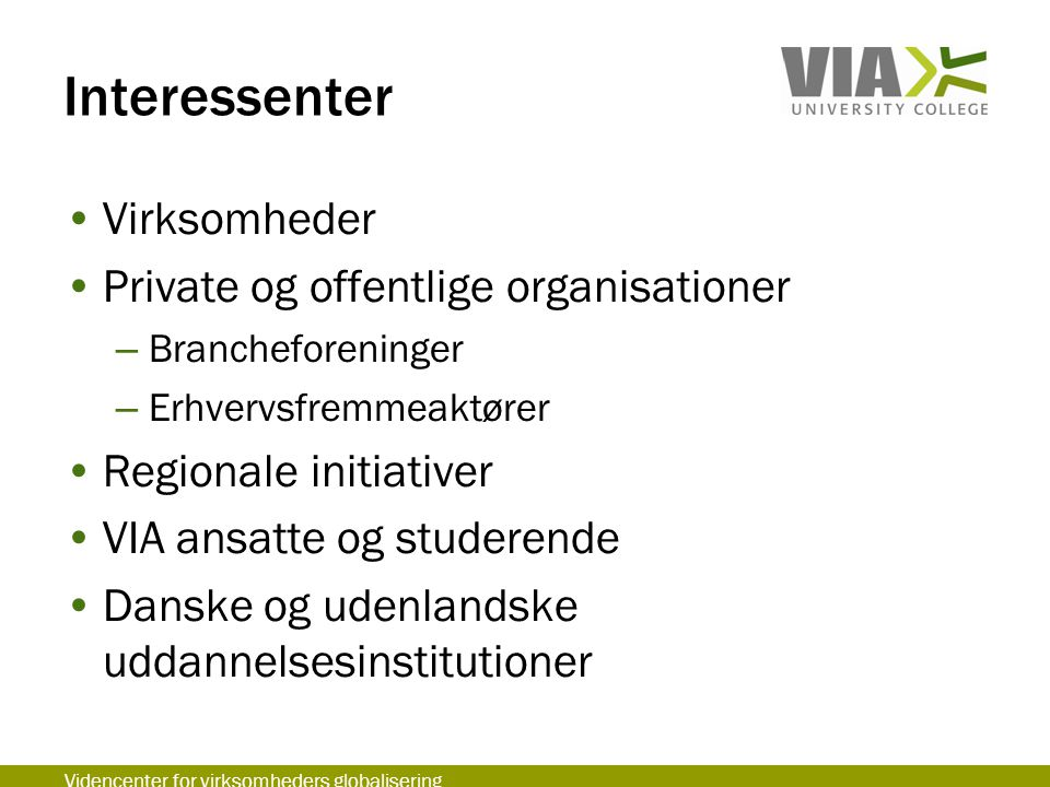 Interessenter Virksomheder Private og offentlige organisationer