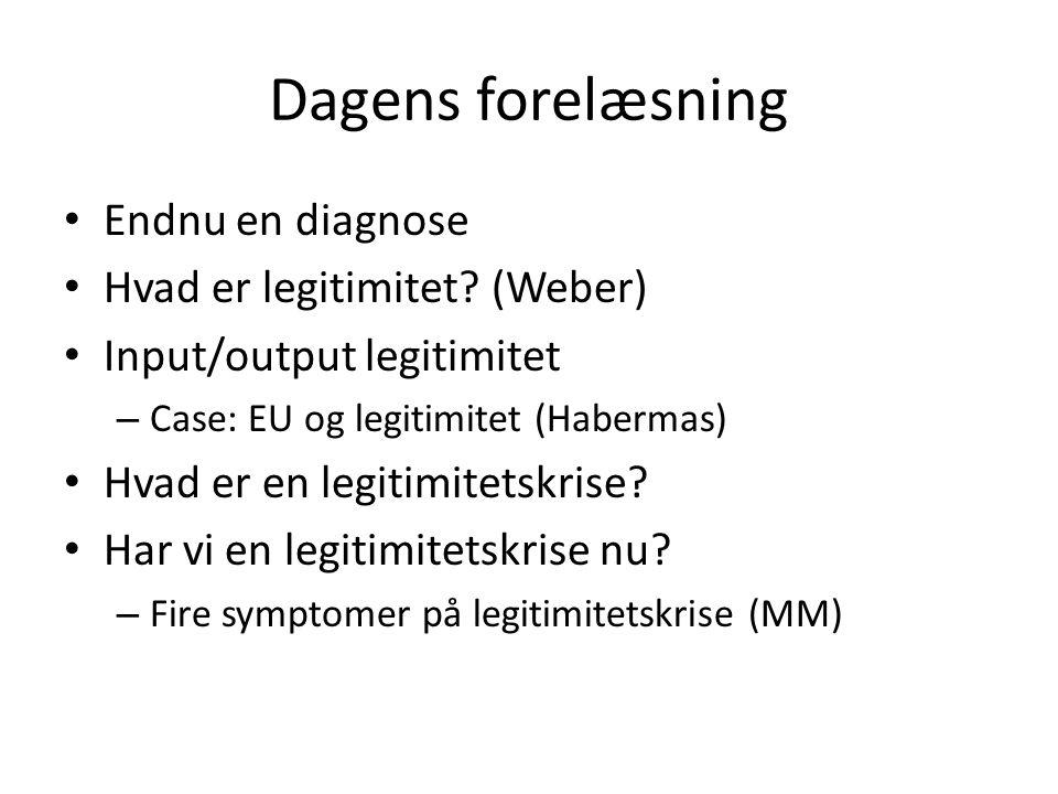 Dagens forelæsning Endnu en diagnose Hvad er legitimitet (Weber)