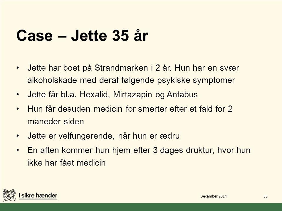 Case – Jette 35 år Jette har boet på Strandmarken i 2 år. Hun har en svær alkoholskade med deraf følgende psykiske symptomer.