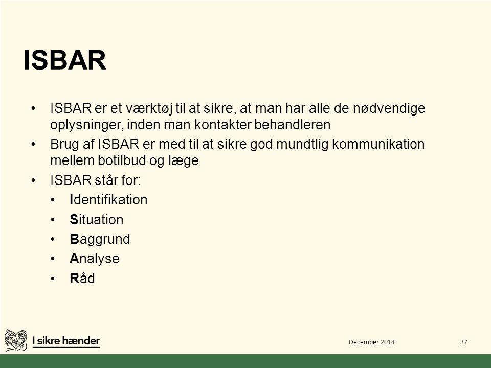 ISBAR ISBAR er et værktøj til at sikre, at man har alle de nødvendige oplysninger, inden man kontakter behandleren.