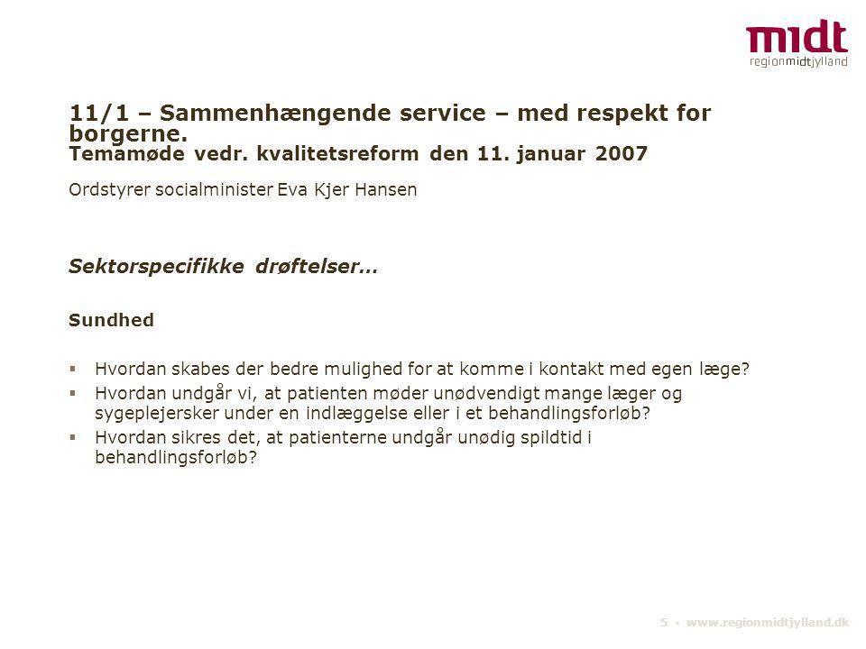 11/1 – Sammenhængende service – med respekt for borgerne. Temamøde vedr. kvalitetsreform den 11. januar 2007 Ordstyrer socialminister Eva Kjer Hansen
