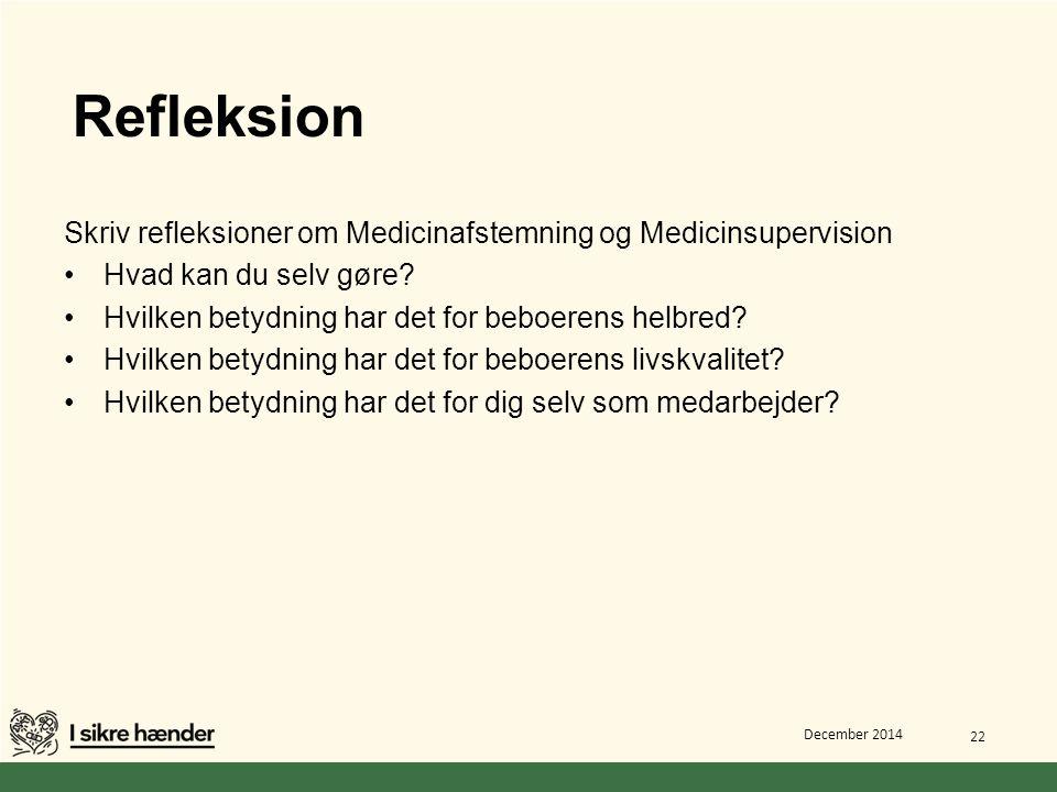 Refleksion Skriv refleksioner om Medicinafstemning og Medicinsupervision. Hvad kan du selv gøre Hvilken betydning har det for beboerens helbred