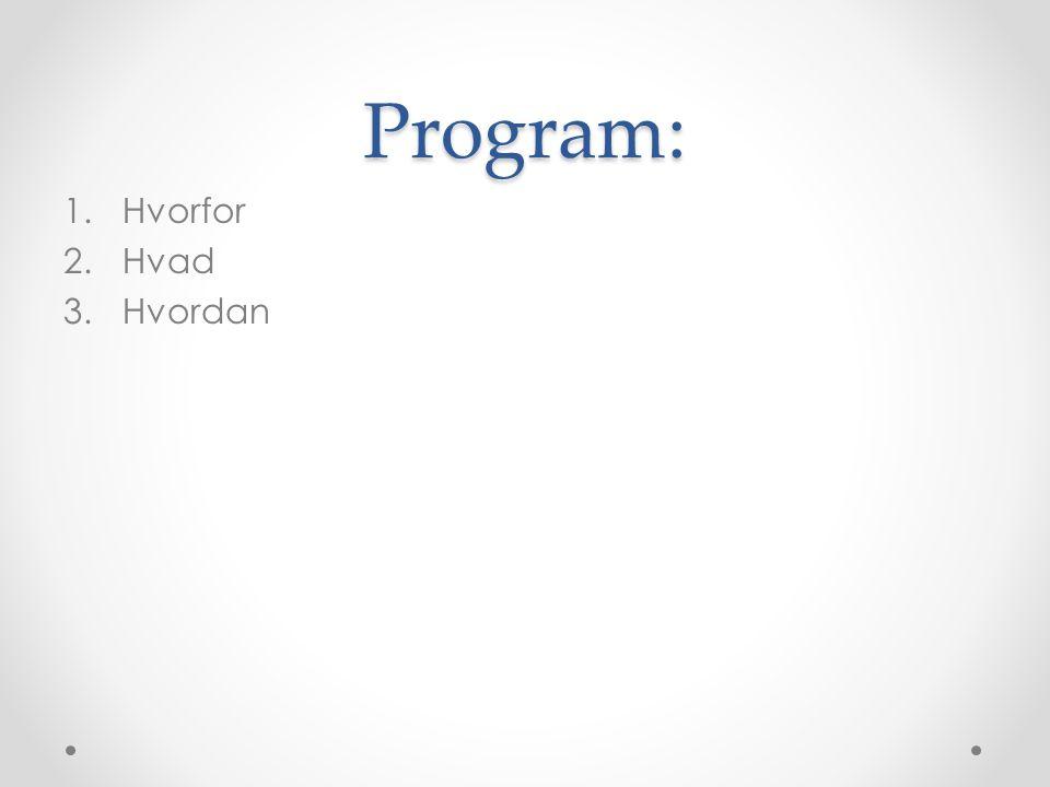 Program: Hvorfor Hvad Hvordan