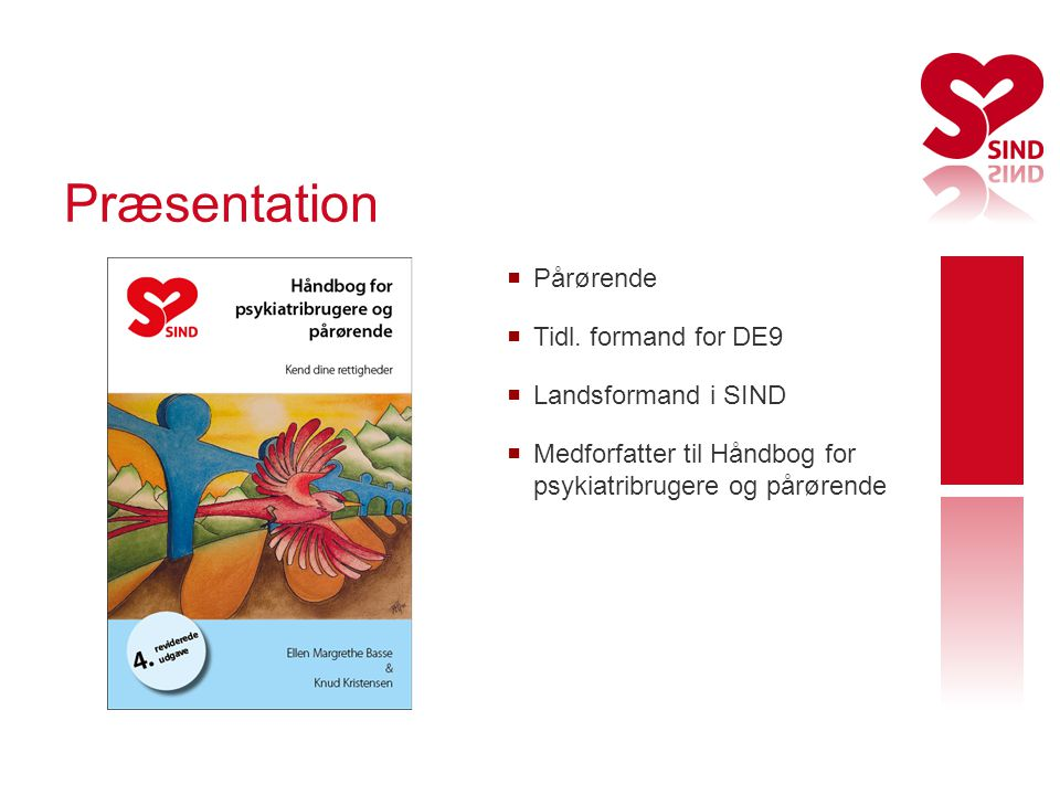 Præsentation Pårørende Tidl. formand for DE9 Landsformand i SIND