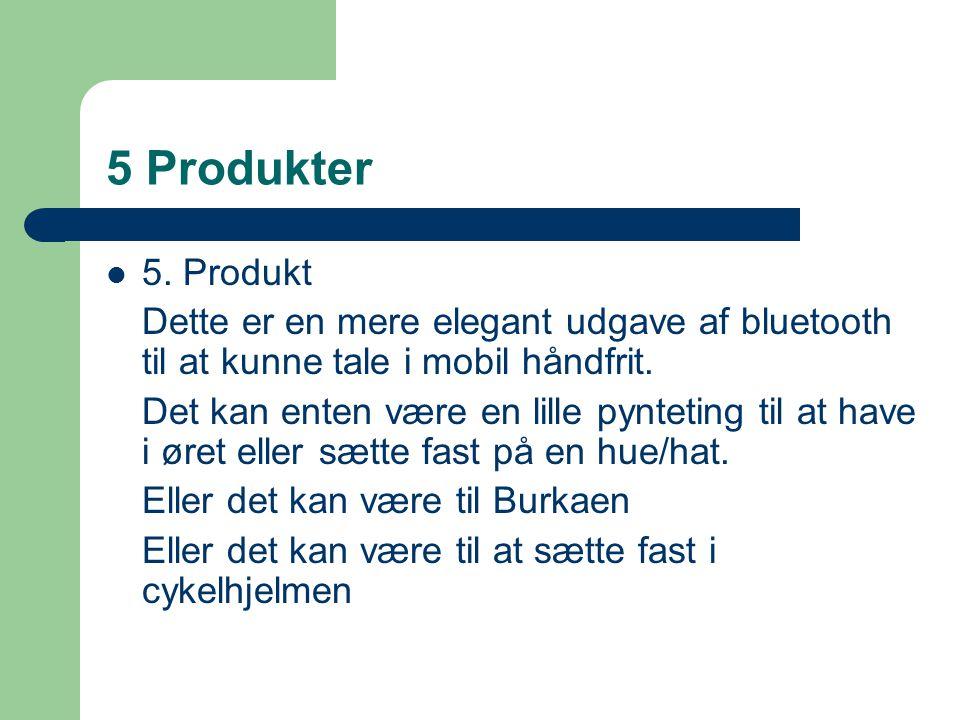 5 Produkter 5. Produkt. Dette er en mere elegant udgave af bluetooth til at kunne tale i mobil håndfrit.