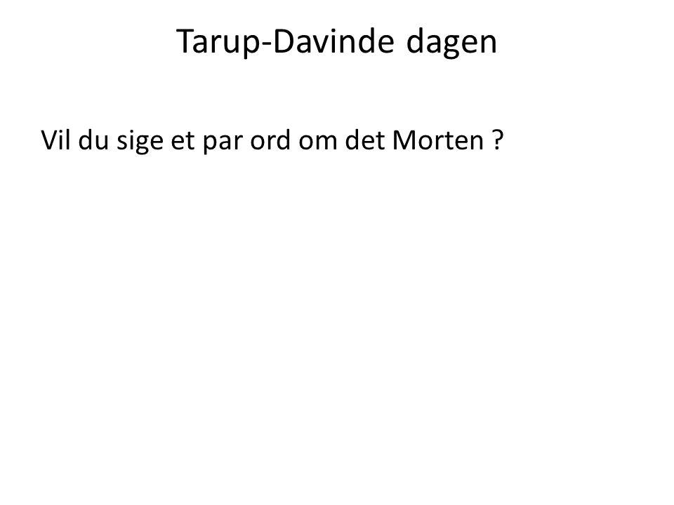 Tarup-Davinde dagen Vil du sige et par ord om det Morten