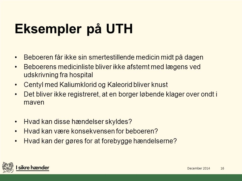 Eksempler på UTH Beboeren får ikke sin smertestillende medicin midt på dagen.