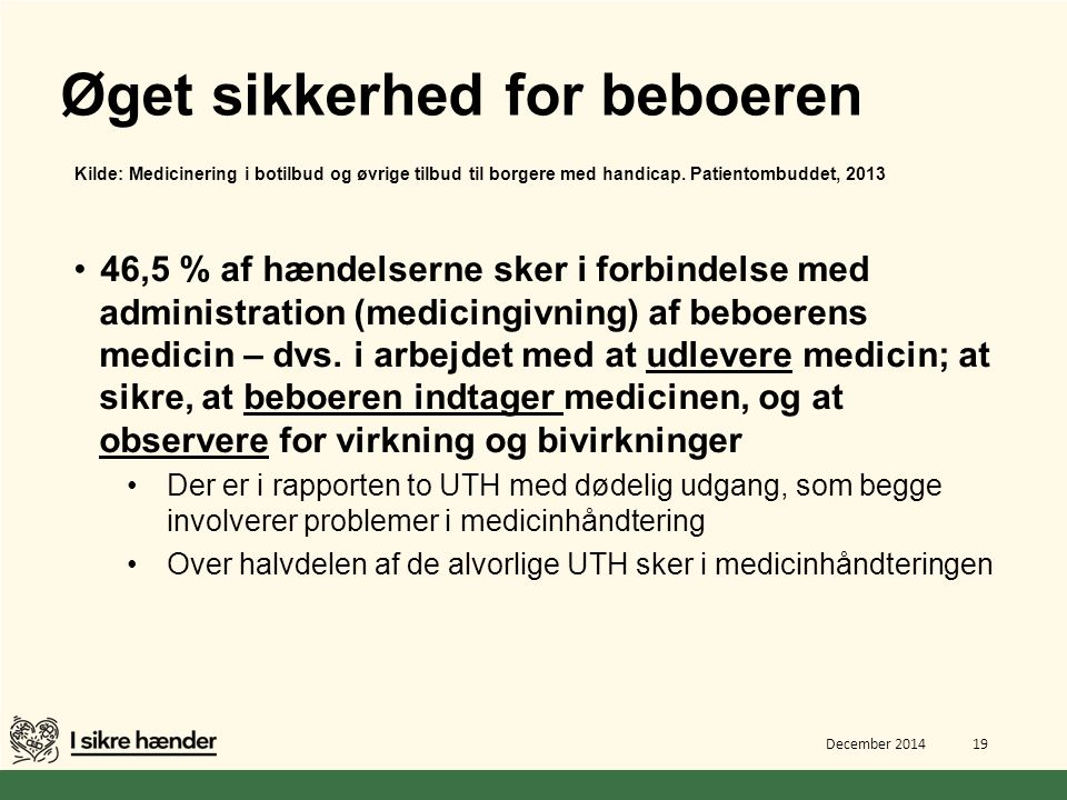 Øget sikkerhed for beboeren Kilde: Medicinering i botilbud og øvrige tilbud til borgere med handicap. Patientombuddet, 2013