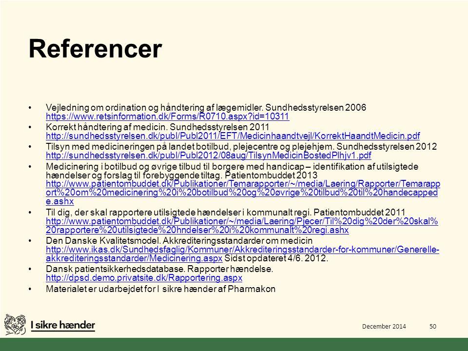 Referencer Vejledning om ordination og håndtering af lægemidler. Sundhedsstyrelsen 2006 https://www.retsinformation.dk/Forms/R0710.aspx id=10311.