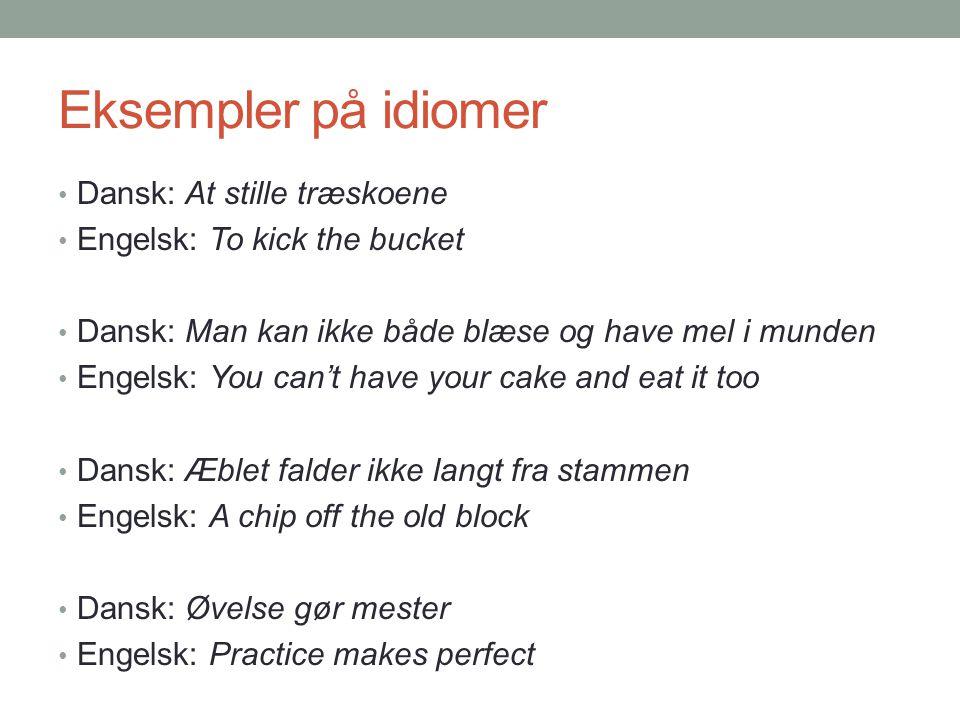Eksempler på idiomer Dansk: At stille træskoene