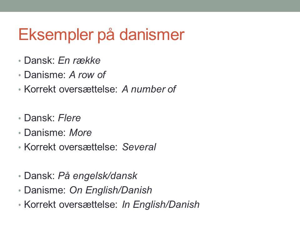 Eksempler på danismer Dansk: En række Danisme: A row of