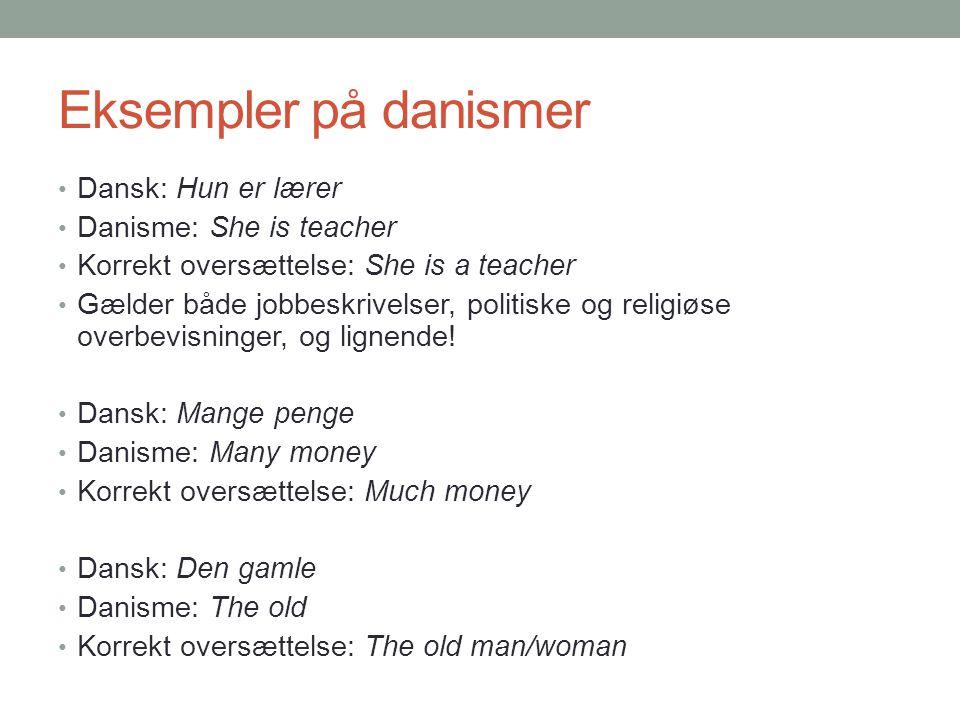 Eksempler på danismer Dansk: Hun er lærer Danisme: She is teacher