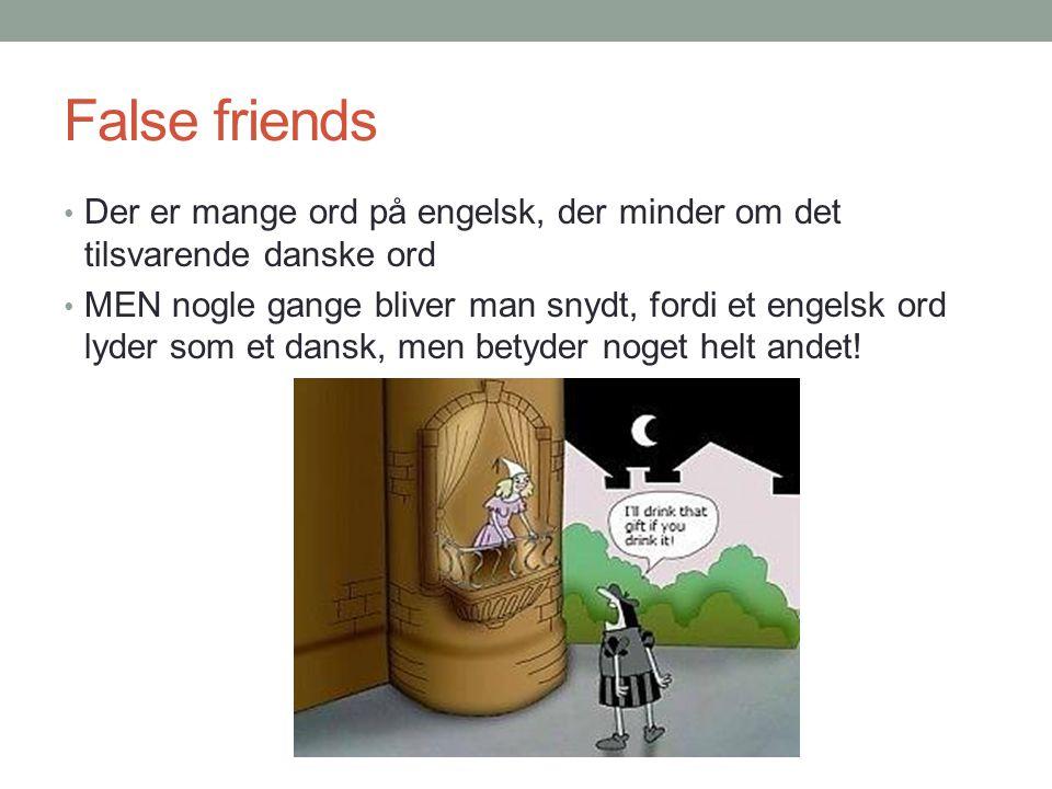 False friends Der er mange ord på engelsk, der minder om det tilsvarende danske ord.