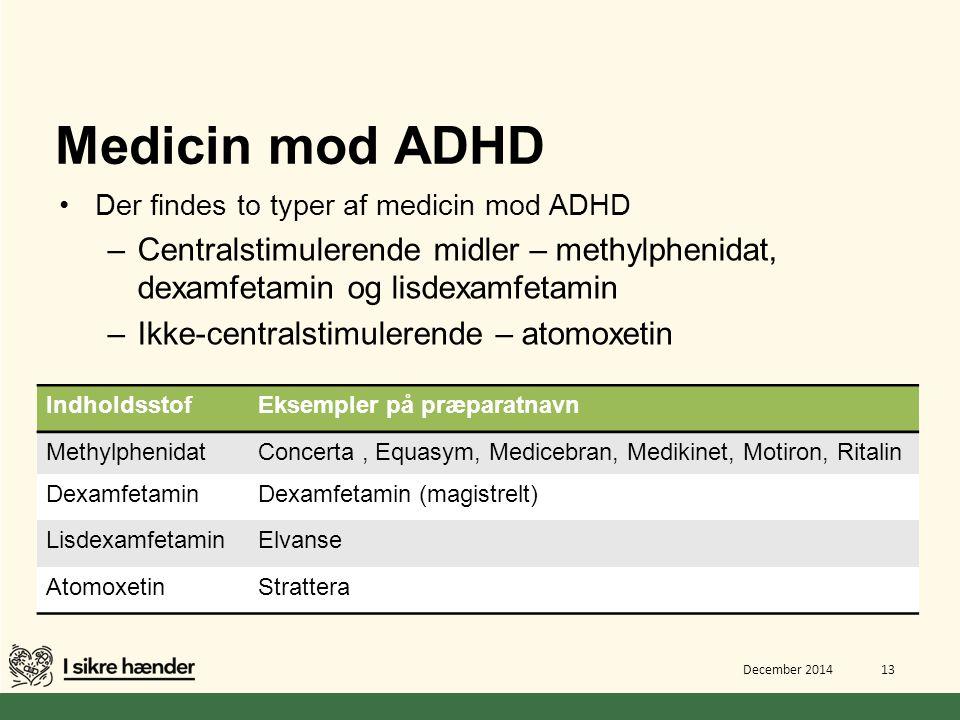 Medicin mod ADHD Der findes to typer af medicin mod ADHD. Centralstimulerende midler – methylphenidat, dexamfetamin og lisdexamfetamin.