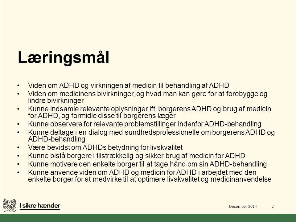 Læringsmål Viden om ADHD og virkningen af medicin til behandling af ADHD.