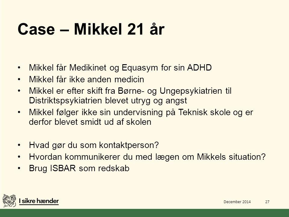 Case – Mikkel 21 år Mikkel får Medikinet og Equasym for sin ADHD