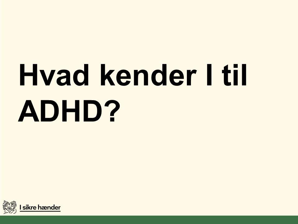 Hvad kender I til ADHD