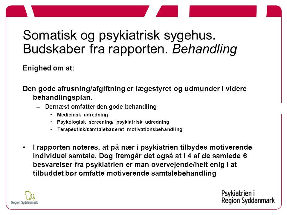 Somatisk og psykiatrisk sygehus. Budskaber fra rapporten. Behandling