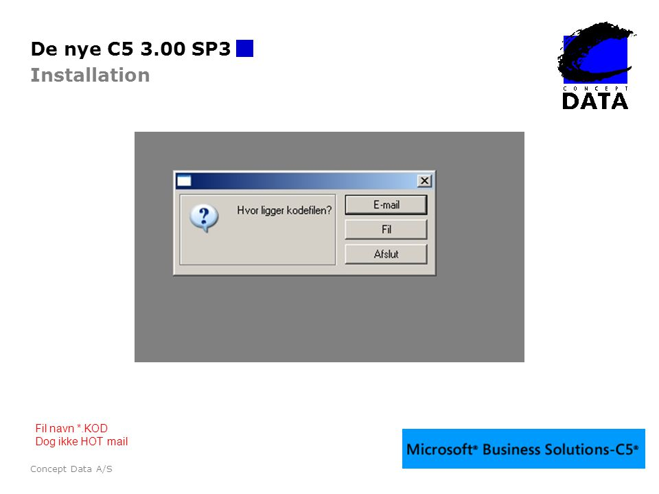 De nye C5 3.00 SP3 Installation Fil navn *.KOD Dog ikke HOT mail