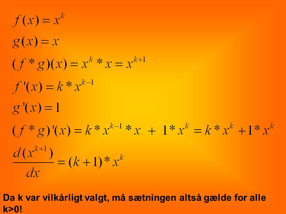 Da k var vilkårligt valgt, må sætningen altså gælde for alle k>0!