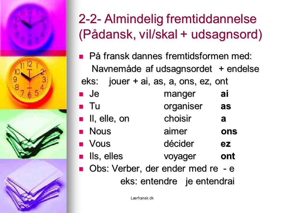 2-2- Almindelig fremtiddannelse (Pådansk, vil/skal + udsagnsord)