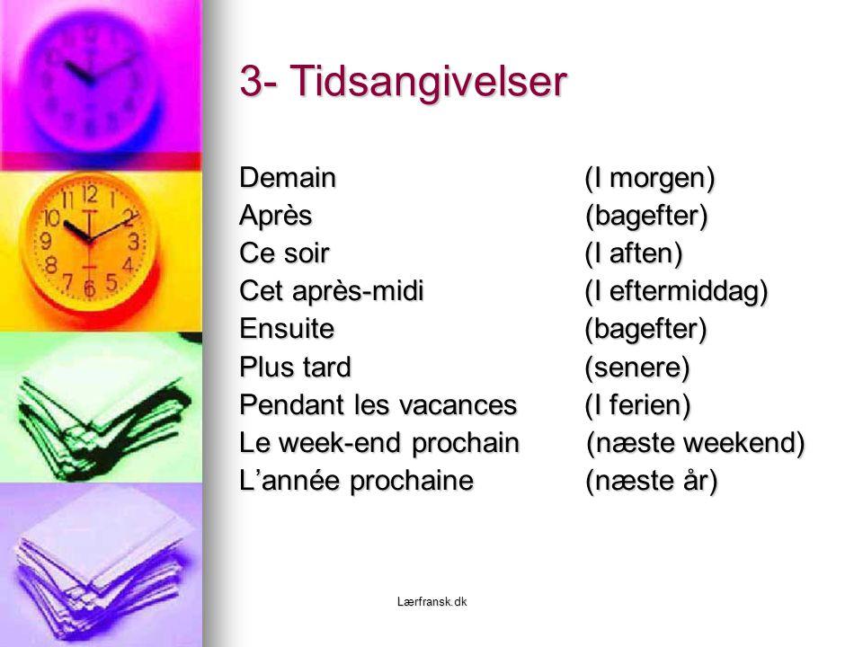 3- Tidsangivelser Demain (I morgen) Après (bagefter) Ce soir (I aften)