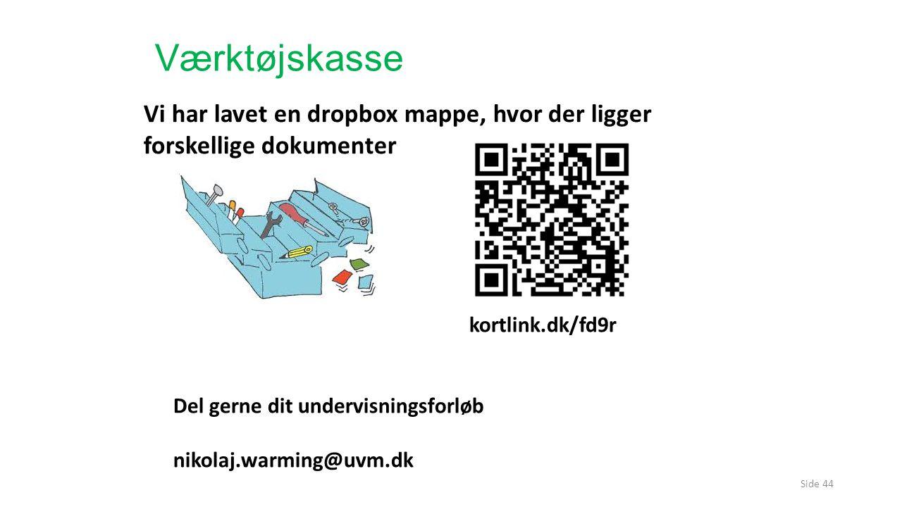 Værktøjskasse Vi har lavet en dropbox mappe, hvor der ligger forskellige dokumenter. kortlink.dk/fd9r.