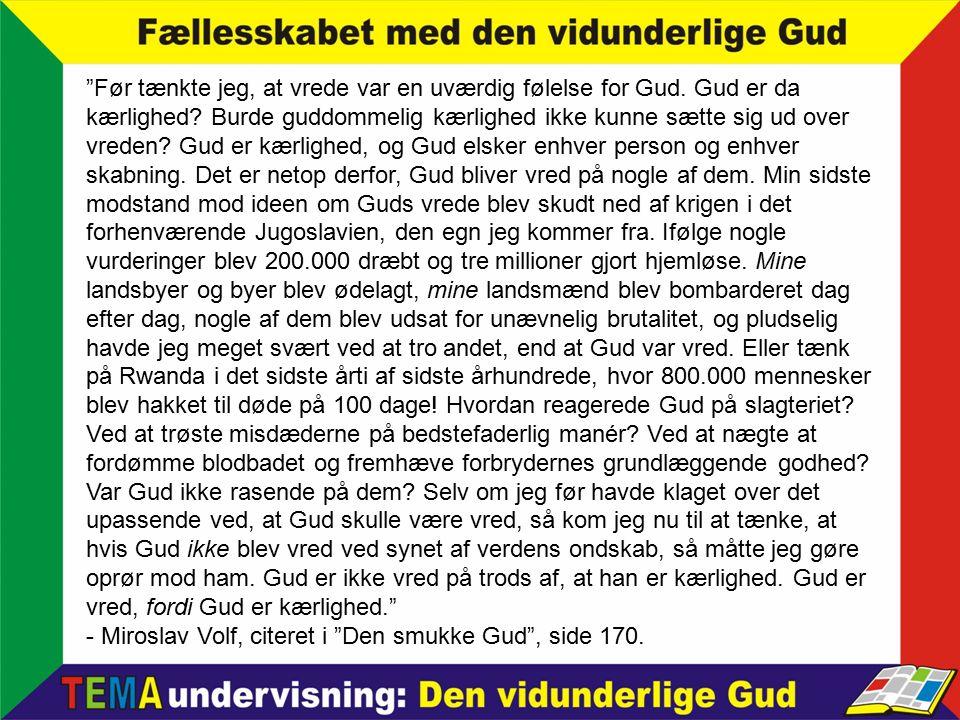 - Miroslav Volf, citeret i Den smukke Gud , side 170.