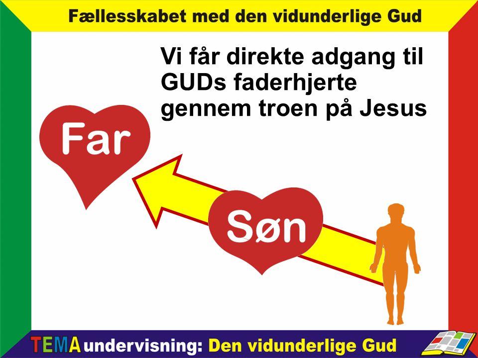 Vi får direkte adgang til GUDs faderhjerte gennem troen på Jesus