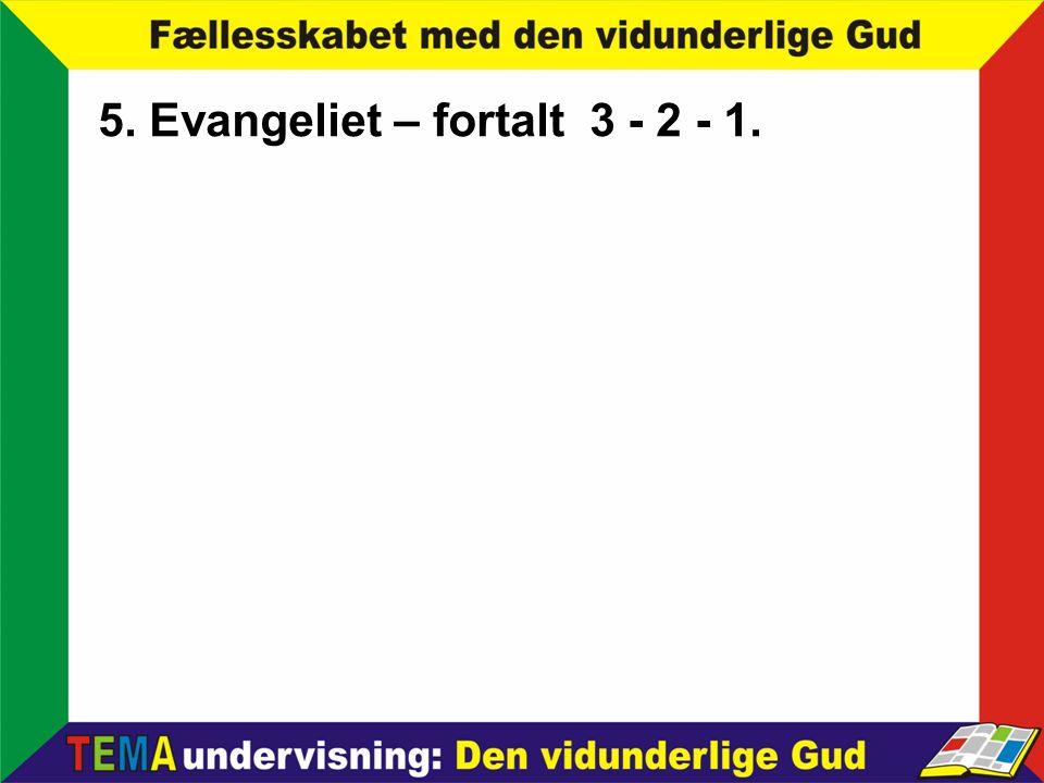 5. Evangeliet – fortalt 3 - 2 - 1.