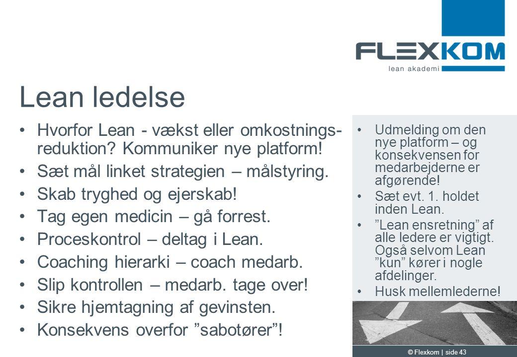 Lean ledelse Hvorfor Lean - vækst eller omkostnings-reduktion Kommuniker nye platform! Sæt mål linket strategien – målstyring.