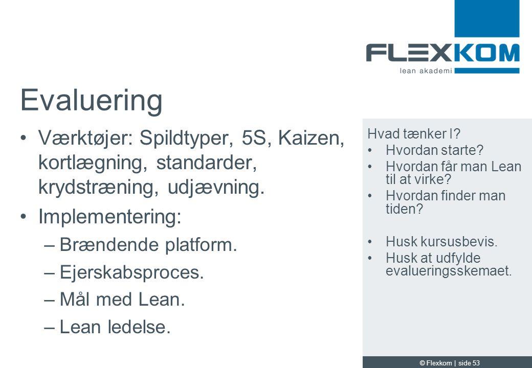 Evaluering Værktøjer: Spildtyper, 5S, Kaizen, kortlægning, standarder, krydstræning, udjævning. Implementering: