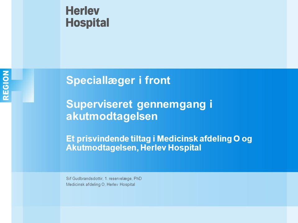 Speciallæger i front Superviseret gennemgang i akutmodtagelsen Et prisvindende tiltag i Medicinsk afdeling O og Akutmodtagelsen, Herlev Hospital