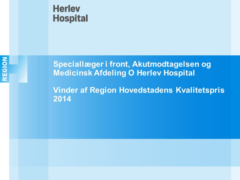 Speciallæger i front, Akutmodtagelsen og Medicinsk Afdeling O Herlev Hospital Vinder af Region Hovedstadens Kvalitetspris 2014