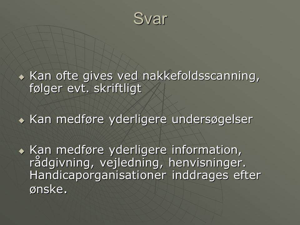 Svar Kan ofte gives ved nakkefoldsscanning, følger evt. skriftligt