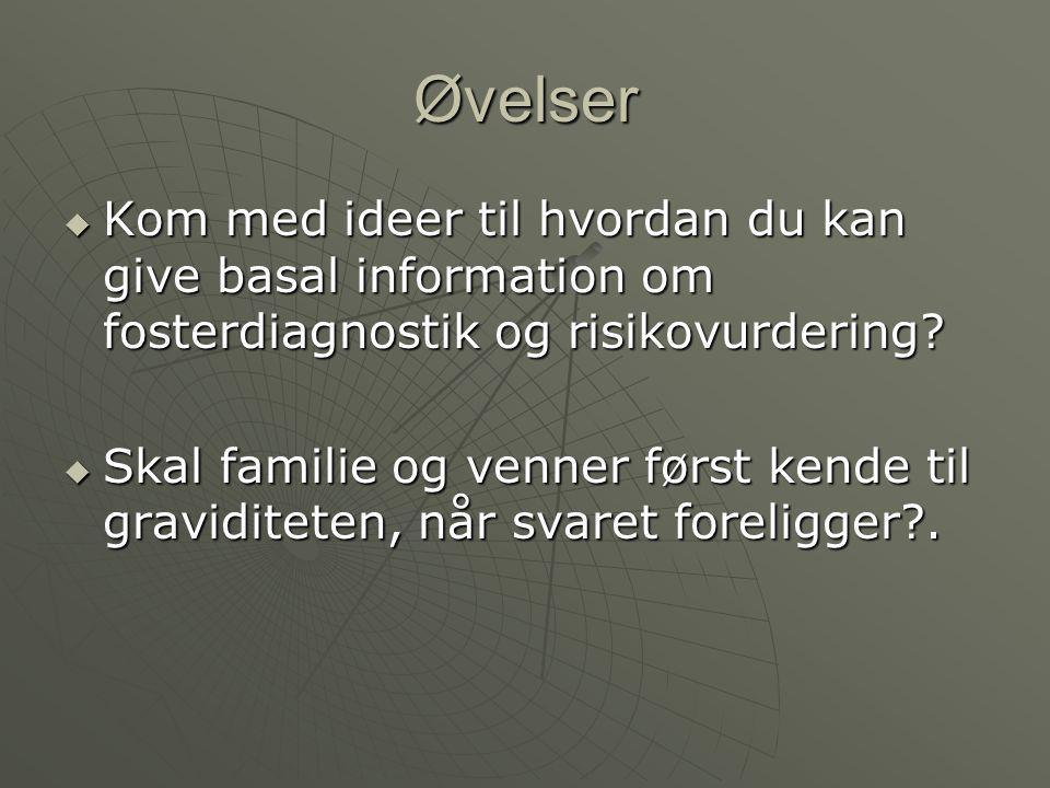 Øvelser Kom med ideer til hvordan du kan give basal information om fosterdiagnostik og risikovurdering