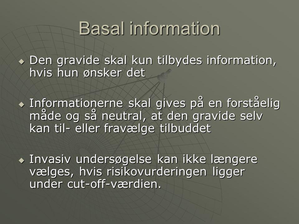 Basal information Den gravide skal kun tilbydes information, hvis hun ønsker det.