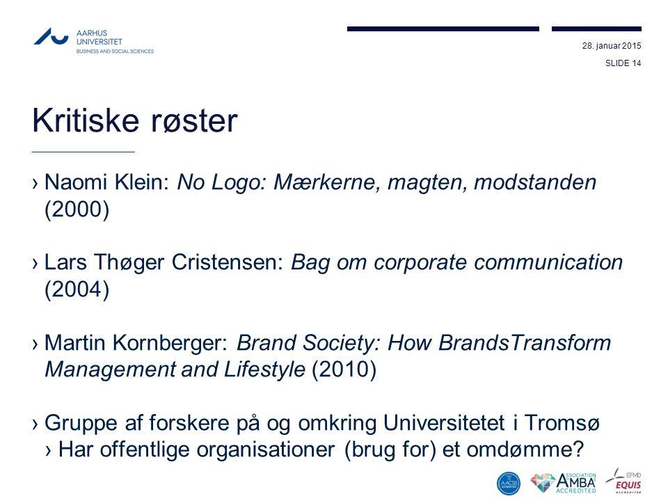 Kritiske røster Naomi Klein: No Logo: Mærkerne, magten, modstanden (2000) Lars Thøger Cristensen: Bag om corporate communication (2004)