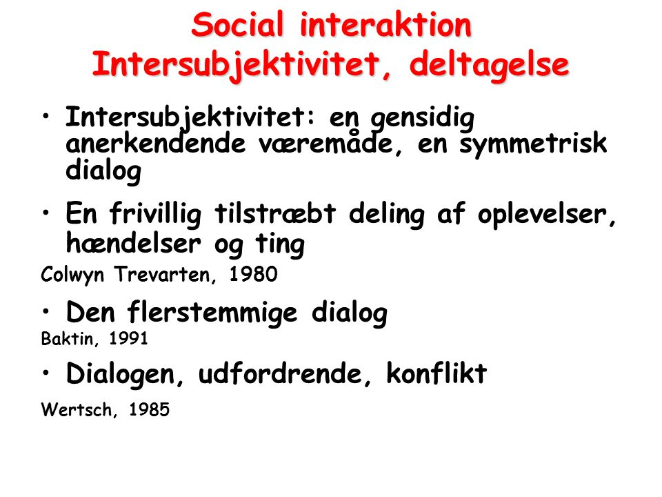 Social interaktion Intersubjektivitet, deltagelse