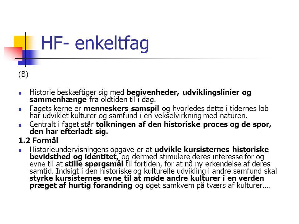 HF- enkeltfag (B) Historie beskæftiger sig med begivenheder, udviklingslinier og sammenhænge fra oldtiden til i dag.