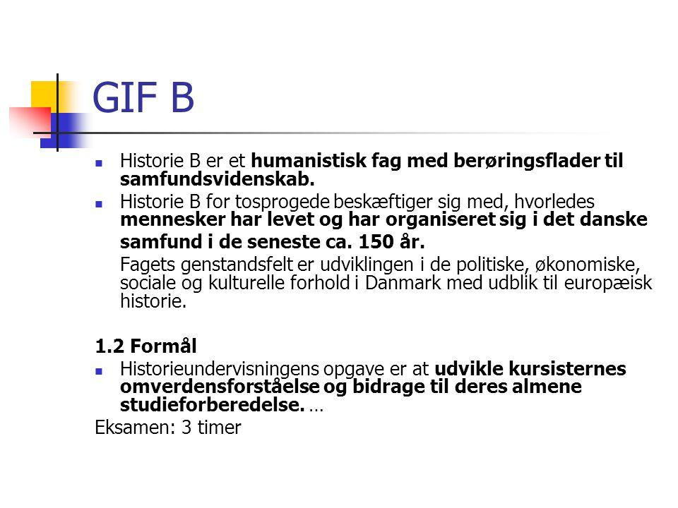 GIF B Historie B er et humanistisk fag med berøringsflader til samfundsvidenskab.