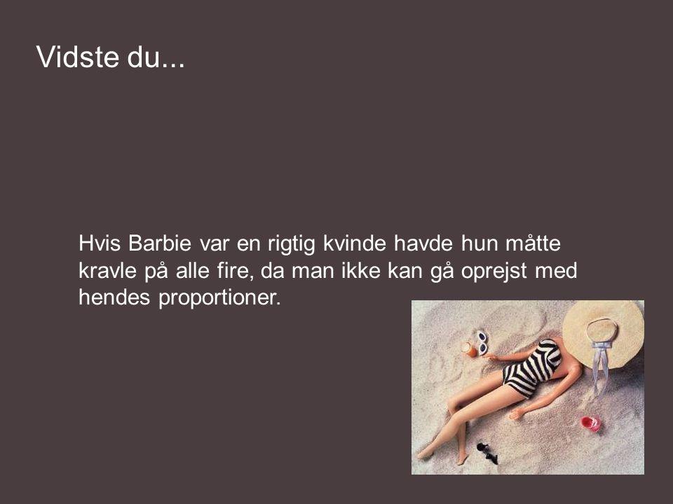 Hvis Barbie var en rigtig kvinde havde hun måtte kravle på alle fire, da man ikke kan gå oprejst med hendes proportioner.
