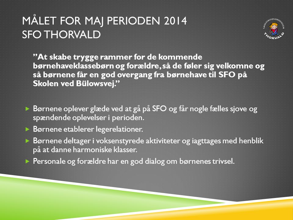 Målet for maj perioden 2014 SFO Thorvald