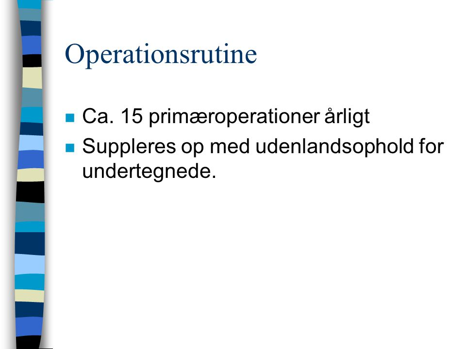 Operationsrutine Ca. 15 primæroperationer årligt