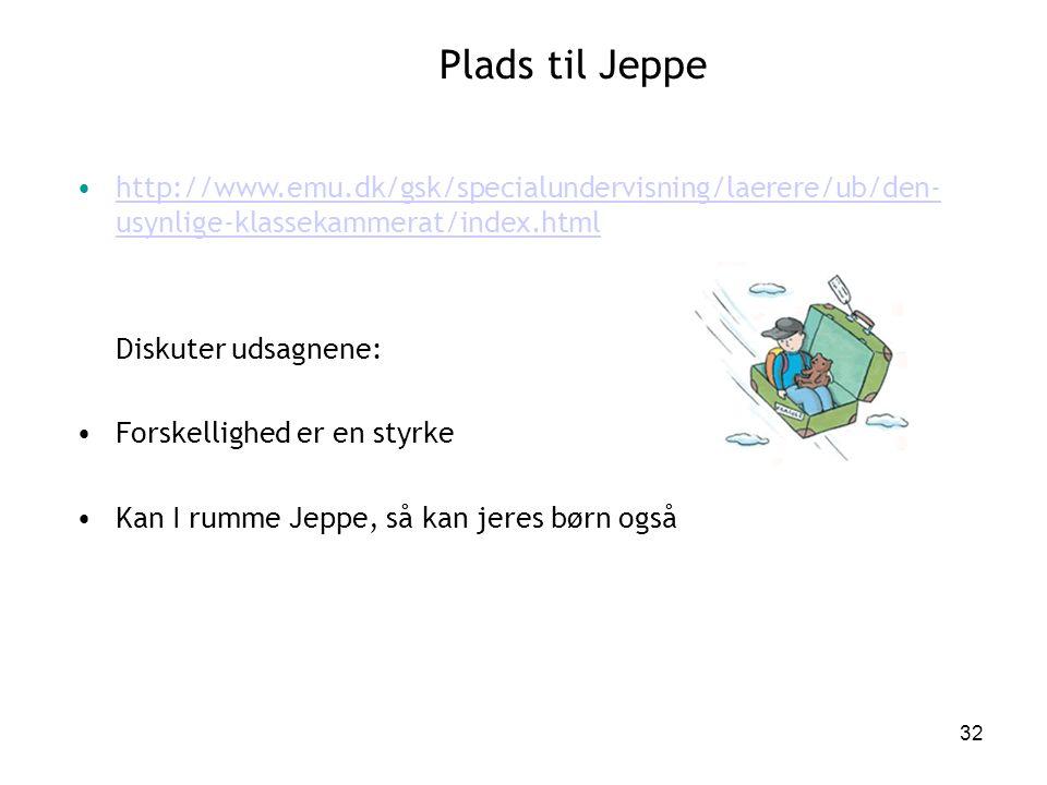 Plads til Jeppe http://www.emu.dk/gsk/specialundervisning/laerere/ub/den- usynlige-klassekammerat/index.html.